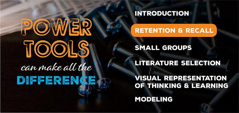Classroom Power Tools for Retention & Recall
