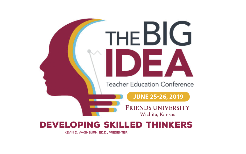 Join us at Friends University, June 25-26 for graduate-level workshop—The Big Idea: Developing Skilled Thinkers presented by Kevin D. Washburn, Ed.D.